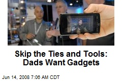 Skip the Ties and Tools: Dads Want Gadgets