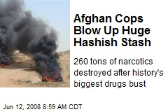 Afghan Cops Blow Up Huge Hashish Stash