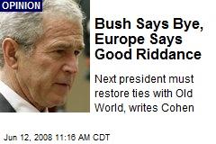 Bush Says Bye, Europe Says Good Riddance