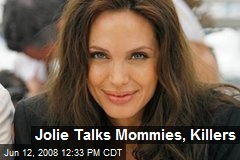 Jolie Talks Mommies, Killers