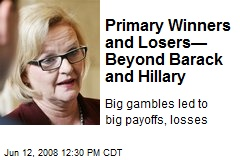 Primary Winners and Losers— Beyond Barack and Hillary
