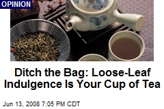Ditch the Bag: Loose-Leaf Indulgence Is Your Cup of Tea