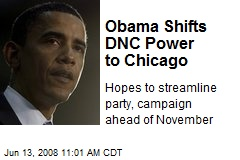 Obama Shifts DNC Power to Chicago