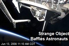 Strange Object Baffles Astronauts