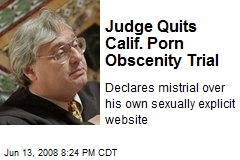 Judge Quits Calif. Porn Obscenity Trial