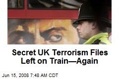 Secret UK Terrorism Files Left on Train—Again