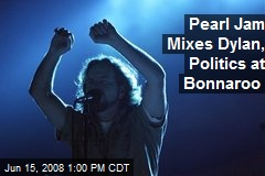Pearl Jam Mixes Dylan, Politics at Bonnaroo