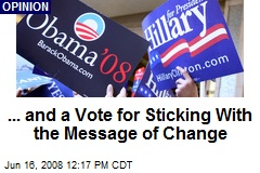 ... and a Vote for Sticking With the Message of Change
