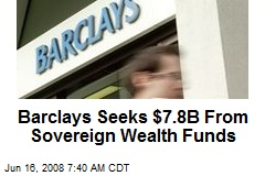 Barclays Seeks $7.8B From Sovereign Wealth Funds