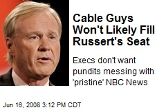 Cable Guys Won't Likely Fill Russert's Seat