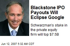 Blackstone IPO Payouts Will Eclipse Google