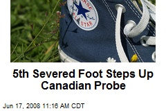 5th Severed Foot Steps Up Canadian Probe