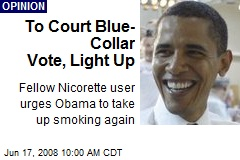 To Court Blue-Collar Vote, Light Up