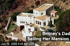 Britney's Dad Selling Her Mansion