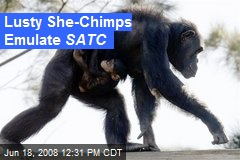 Lusty She-Chimps Emulate SATC