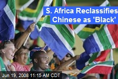 S. Africa Reclassifies Chinese as 'Black'