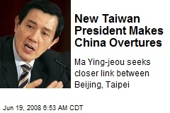 New Taiwan President Makes China Overtures