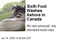 Sixth Foot Washes Ashore in Canada