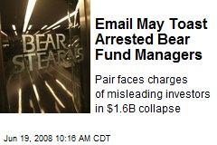 Email May Toast Arrested Bear Fund Managers