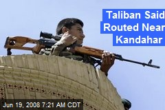 Taliban Said Routed Near Kandahar
