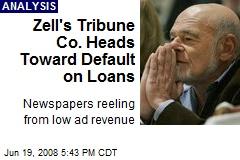 Zell's Tribune Co. Heads Toward Default on Loans