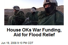 House OKs War Funding, Aid for Flood Relief