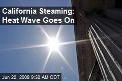 California Steaming: Heat Wave Goes On