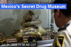 Mexico's Secret Drug Museum