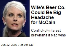 Wife's Beer Co. Could Be Big Headache for McCain