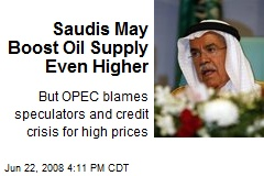 Saudis May Boost Oil Supply Even Higher
