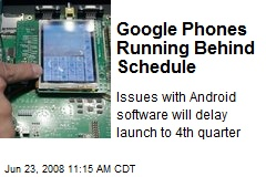 Google Phones Running Behind Schedule