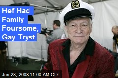 Hef Had Family Foursome, Gay Tryst