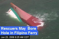 Rescuers May Bore Hole in Filipino Ferry