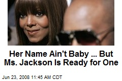 Her Name Ain't Baby ... But Ms. Jackson Is Ready for One