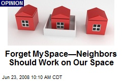 Forget MySpace—Neighbors Should Work on Our Space