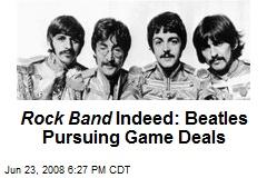 Rock Band Indeed: Beatles Pursuing Game Deals