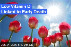 Low Vitamin D Linked to Early Death