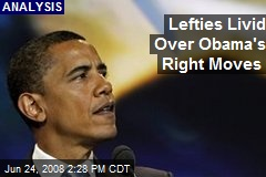 Lefties Livid Over Obama's Right Moves