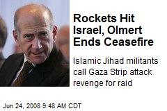Rockets Hit Israel, Olmert Ends Ceasefire