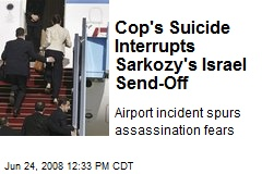Cop's Suicide Interrupts Sarkozy's Israel Send-Off