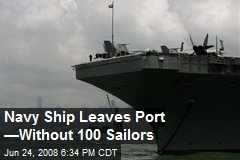 Navy Ship Leaves Port —Without 100 Sailors