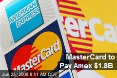 MasterCard to Pay Amex $1.8B