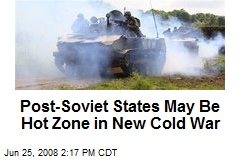 Post-Soviet States May Be Hot Zone in New Cold War