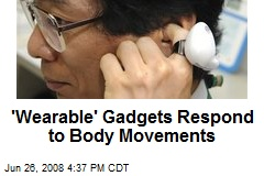 'Wearable' Gadgets Respond to Body Movements