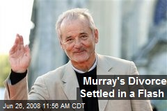 Murray's Divorce Settled in a Flash