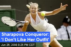 Sharapova Conqueror: 'I Don't Like Her Outfit'