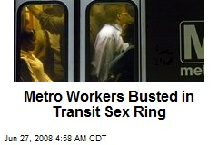Metro Workers Busted in Transit Sex Ring