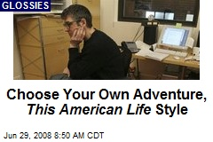 Choose Your Own Adventure, This American Life Style