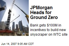 JPMorgan Heads for Ground Zero