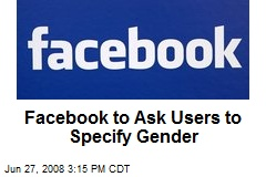 Facebook to Ask Users to Specify Gender